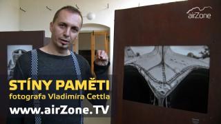 airZone.TV – 28. 10. 2014 – STÍNY PAMĚTI fotografa Vladimíra Cettla