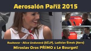 Aerosalon Paříž 2015, pondělí 15. 6. 2015 18:00, rozhovor Undusová (SČLP), Šimek (Aero)