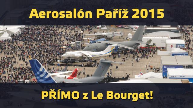 Aerosalon Paříž 2015 – aktuální zprávy přímo z Le Bourget! PO 15. 6. 2015 9:00 (úvodní informace)