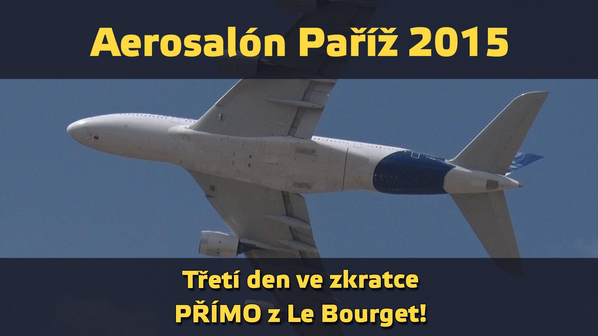 Paris International Airshow 2015 – sestřih středa 17. 5. 2015