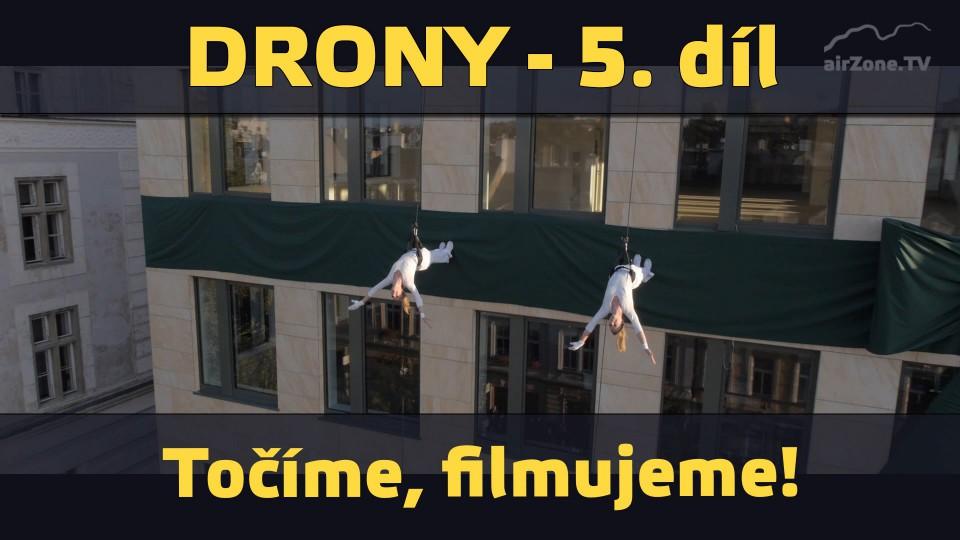 Drony 5/6 – Fotíme, filmujeme!