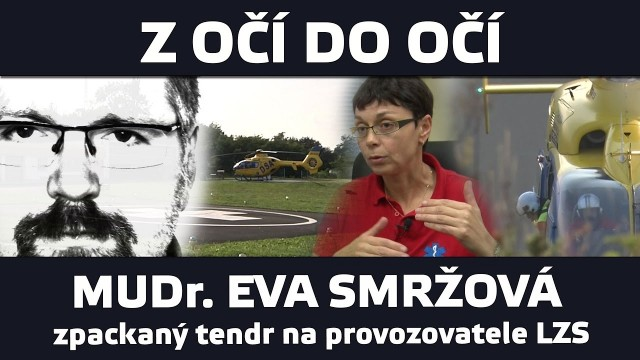 VIDEO: Z očí do očí: MUDr. Eva Smržová – zpackaný tendr na leteckou záchrannou službu