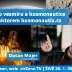 ŽIVĚ: Povídání o vesmíru a kosmonautice, Dušan Majer, kosmonautix.cz